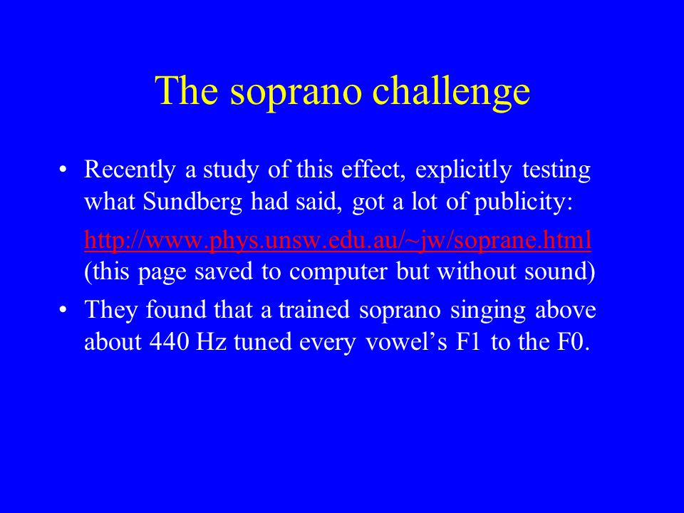 The soprano challenge Recently a study of this effect, explicitly testing what Sundberg had said, got a lot of publicity: