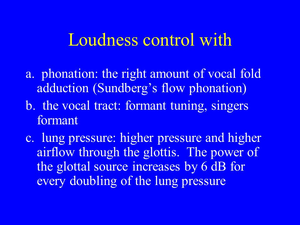 Loudness control with a. phonation: the right amount of vocal fold adduction (Sundberg's flow phonation)