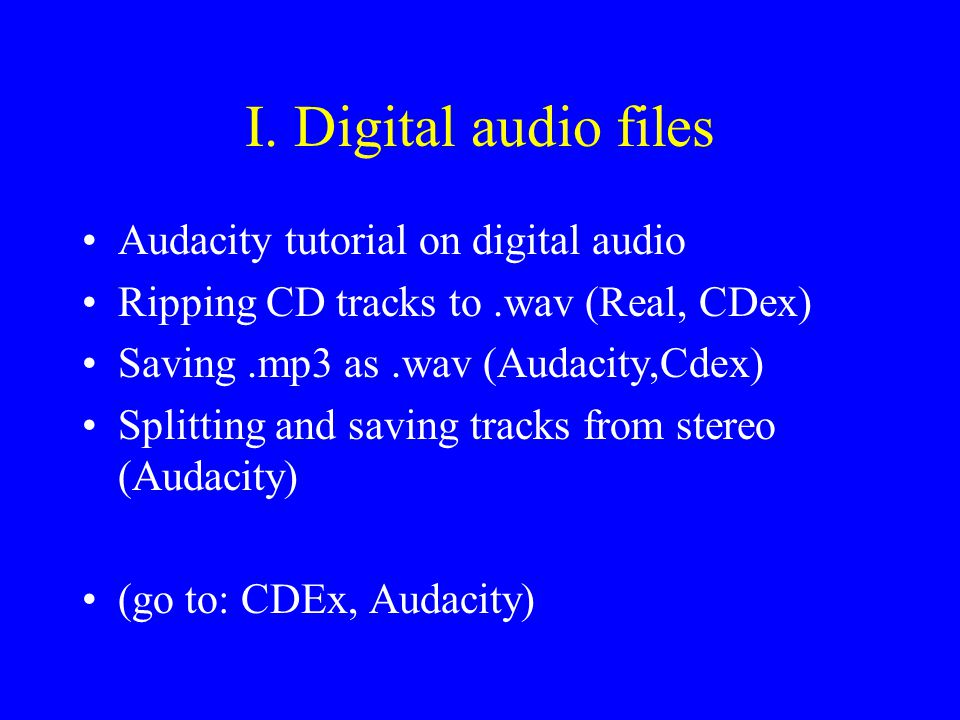 I. Digital audio files Audacity tutorial on digital audio