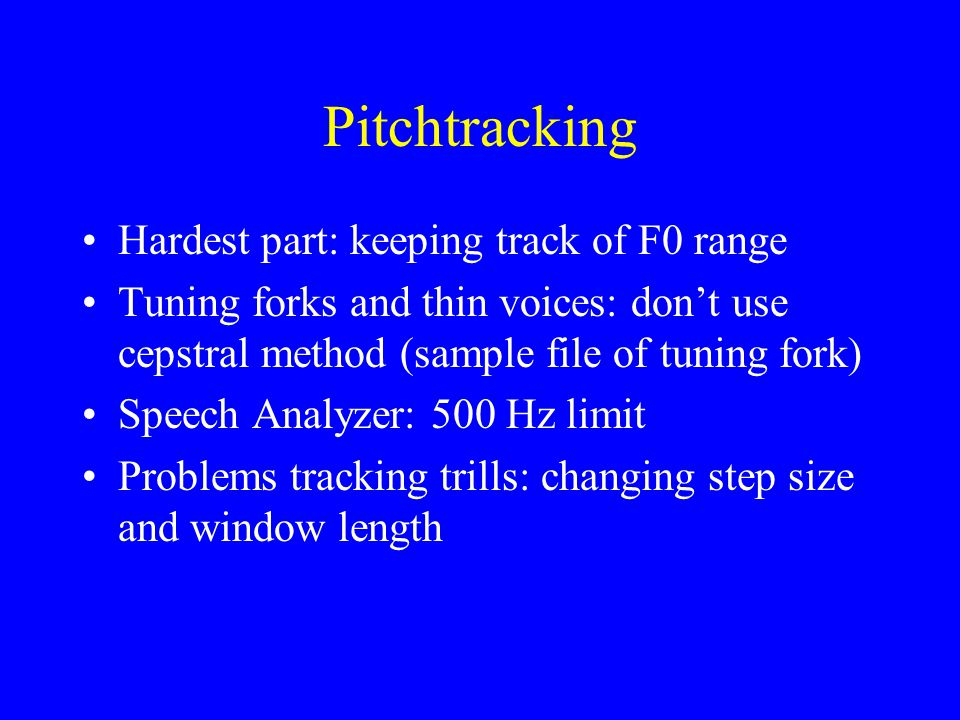 Pitchtracking Hardest part: keeping track of F0 range
