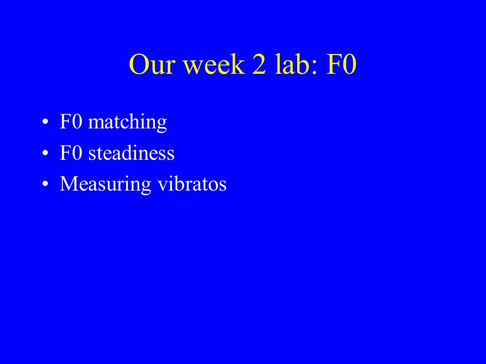 Our week 2 lab: F0 F0 matching F0 steadiness Measuring vibratos