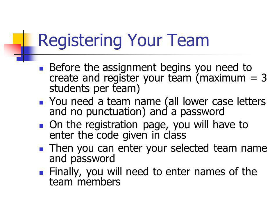 Registering Your Team Before the assignment begins you need to create and register your team (maximum = 3 students per team)
