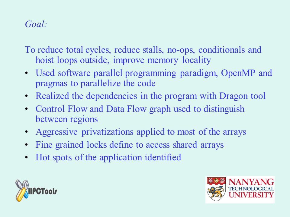 Goal: To reduce total cycles, reduce stalls, no-ops, conditionals and hoist loops outside, improve memory locality.