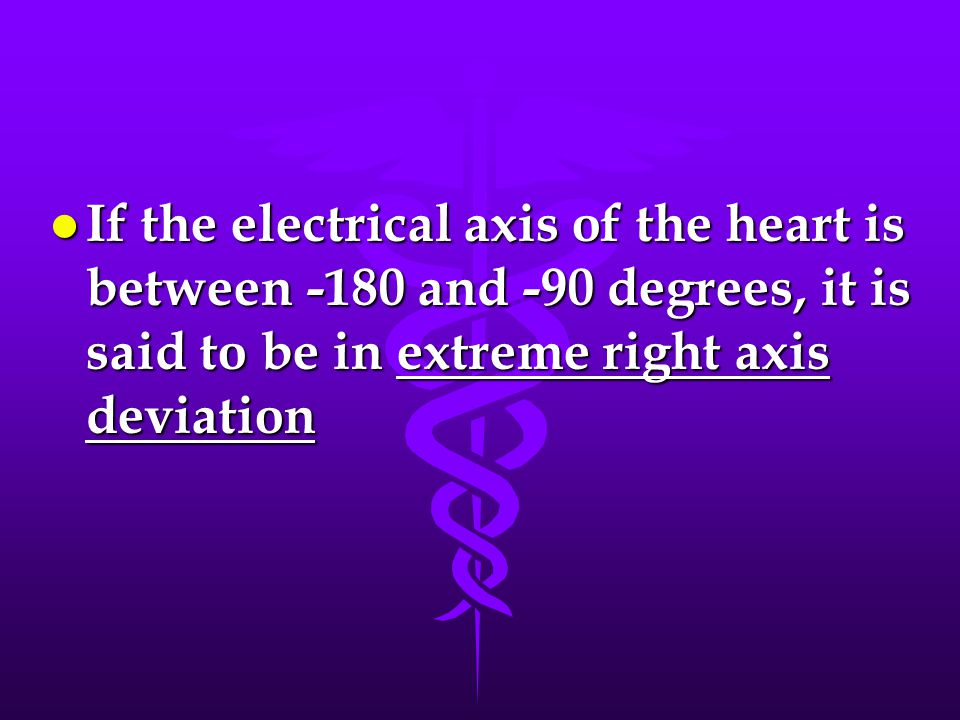 If the electrical axis of the heart is between -180 and -90 degrees, it is said to be in extreme right axis deviation