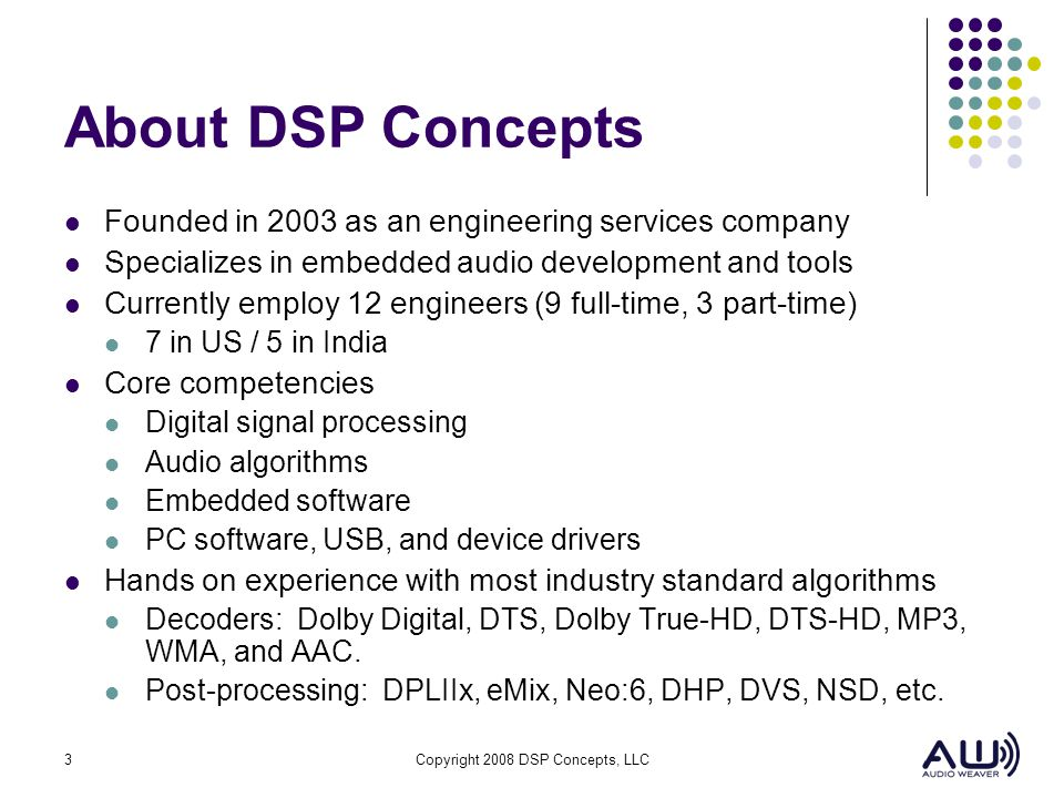 About DSP Concepts Founded in 2003 as an engineering services company