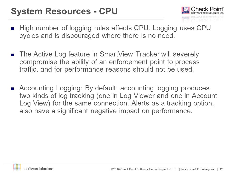 System Resources - CPU High number of logging rules affects CPU. Logging uses CPU cycles and is discouraged where there is no need.
