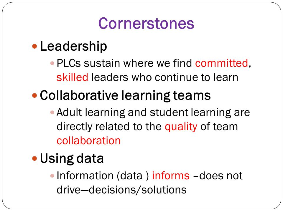 Cornerstones Leadership Collaborative learning teams Using data