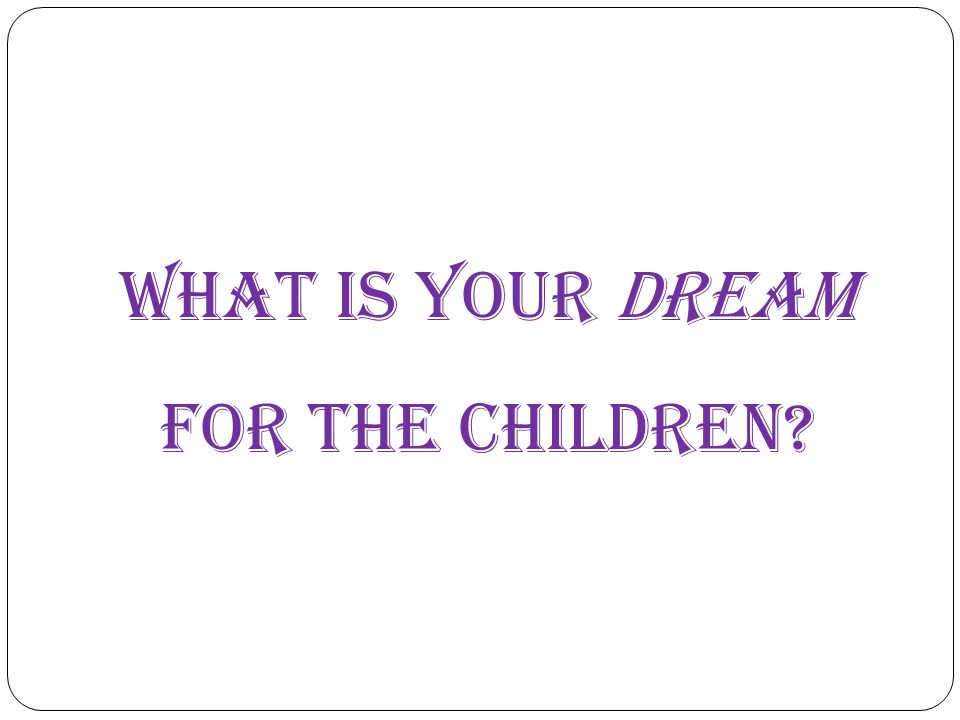 What is your dream for the children