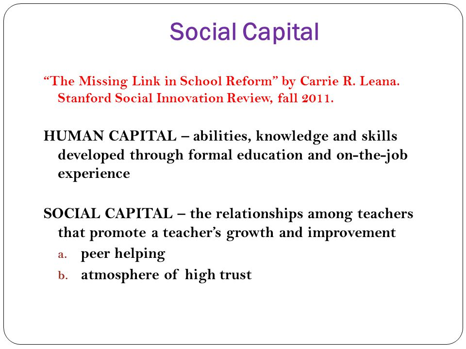 Social Capital The Missing Link in School Reform by Carrie R. Leana. Stanford Social Innovation Review, fall 2011.