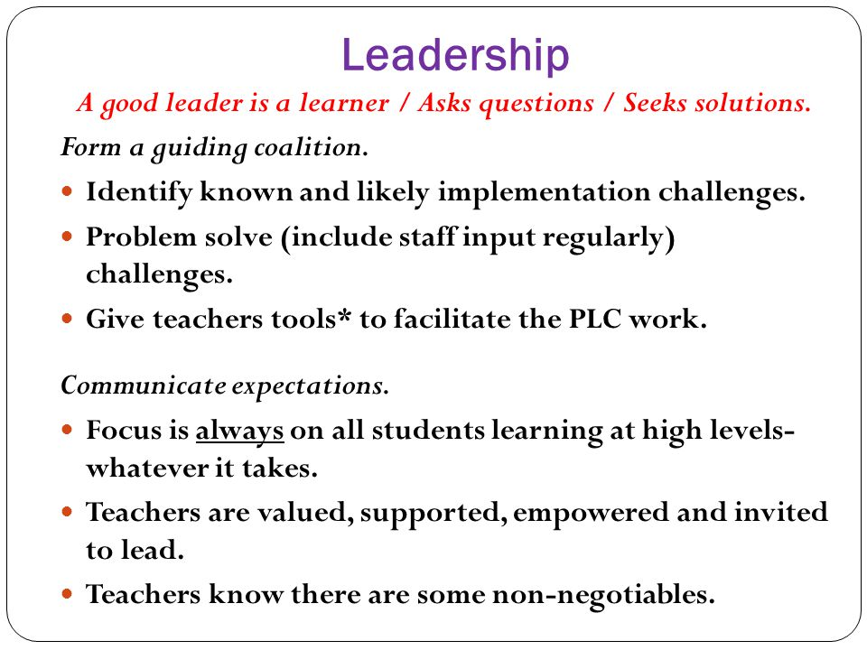 A good leader is a learner / Asks questions / Seeks solutions.