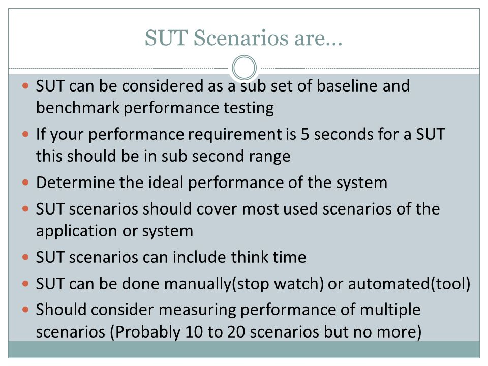 SUT Scenarios are… SUT can be considered as a sub set of baseline and benchmark performance testing.