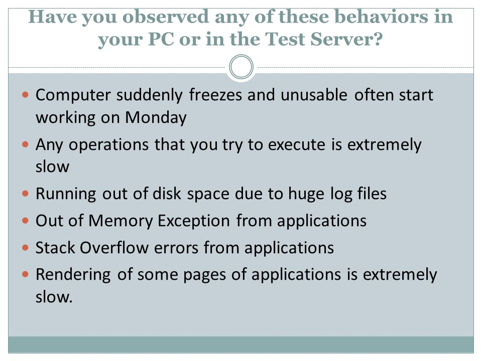 Have you observed any of these behaviors in your PC or in the Test Server