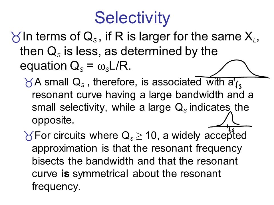 Selectivity In terms of QS , if R is larger for the same XL, then QS is less, as determined by the equation QS = SL/R.