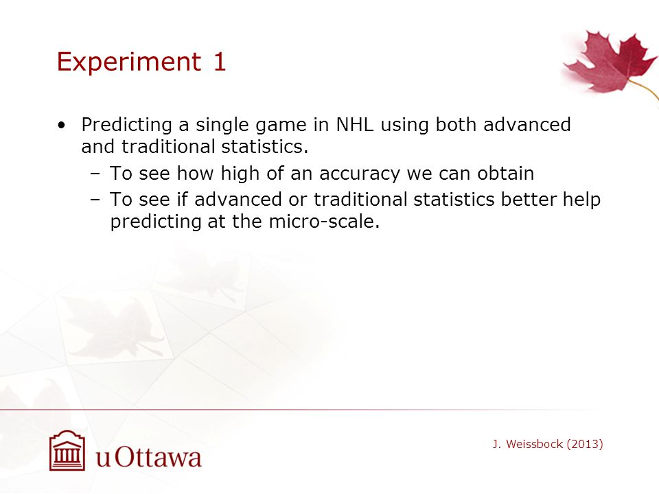 Experiment 1 Predicting a single game in NHL using both advanced and traditional statistics. To see how high of an accuracy we can obtain.