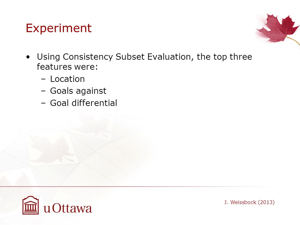 Experiment Using Consistency Subset Evaluation, the top three features were: Location. Goals against.