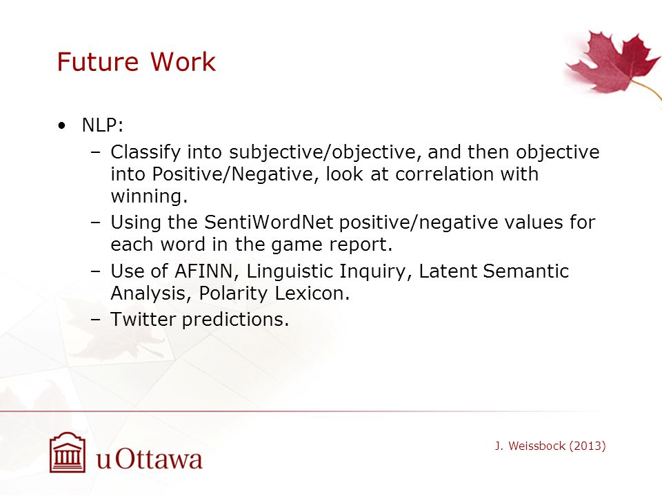 Future Work NLP: Classify into subjective/objective, and then objective into Positive/Negative, look at correlation with winning.