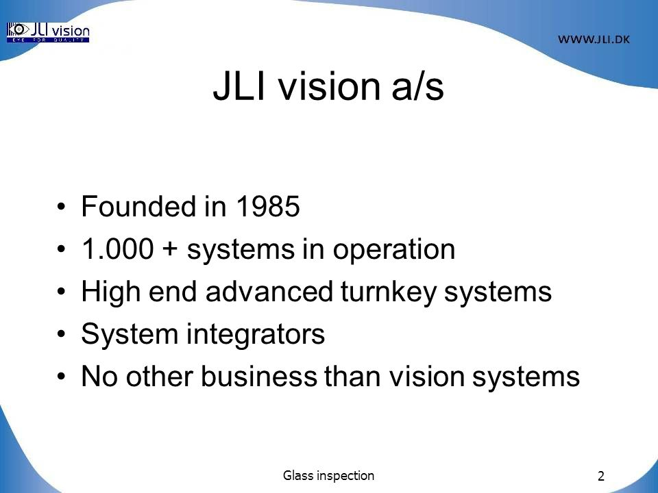 JLI vision a/s Founded in 1985 1.000 + systems in operation