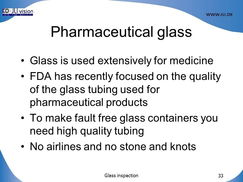 Pharmaceutical glass Glass is used extensively for medicine