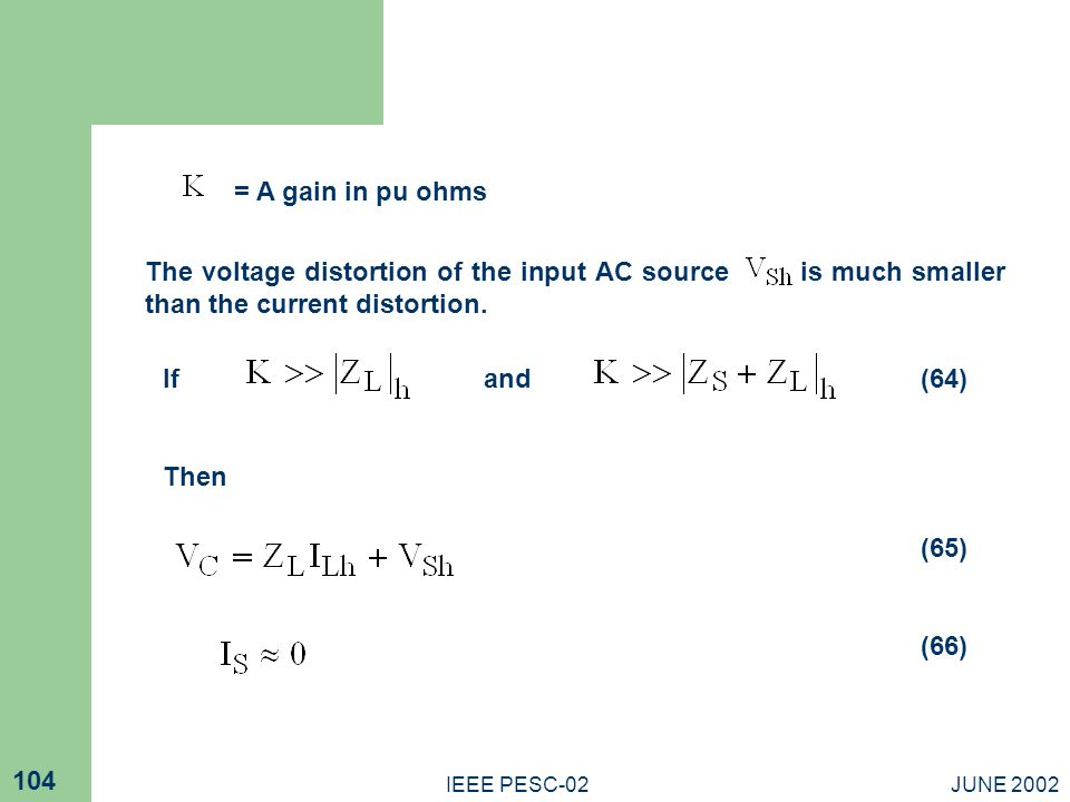 = A gain in pu ohms The voltage distortion of the input AC source is much smaller than the current distortion.