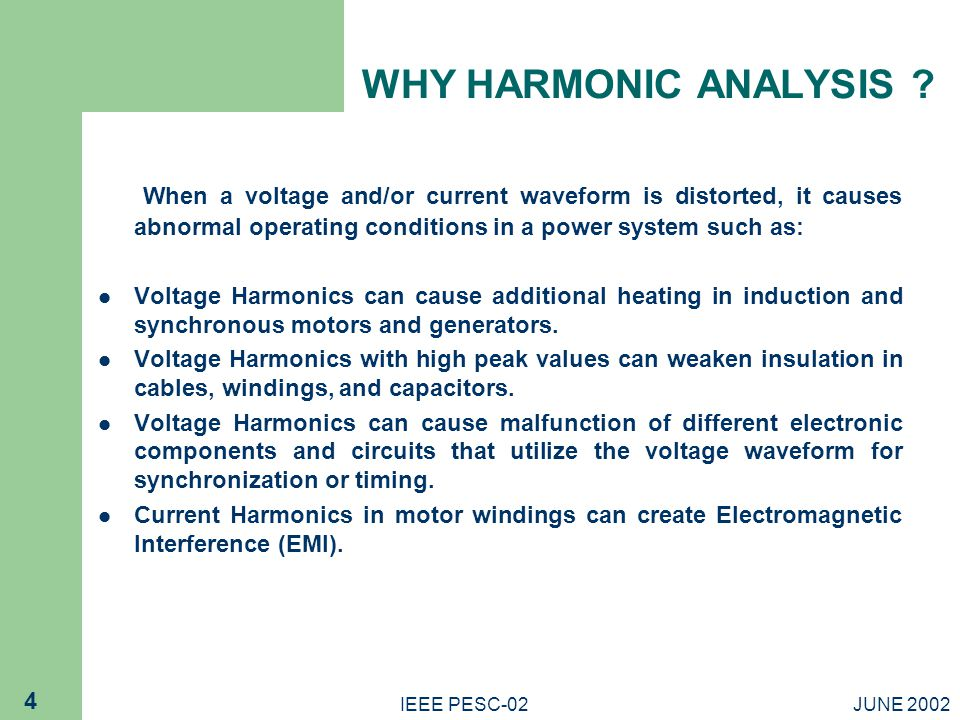 WHY HARMONIC ANALYSIS When a voltage and/or current waveform is distorted, it causes abnormal operating conditions in a power system such as: