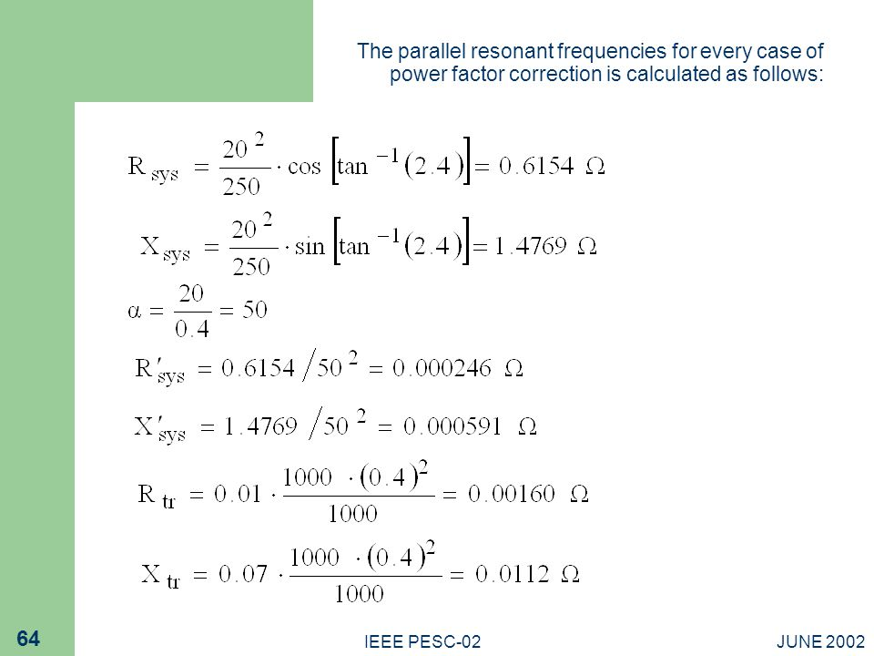 The parallel resonant frequencies for every case of power factor correction is calculated as follows: