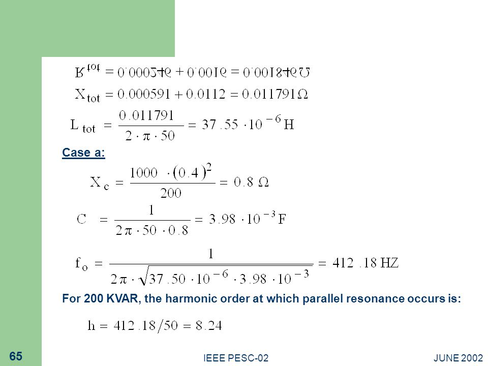 Case a: For 200 KVAR, the harmonic order at which parallel resonance occurs is: IEEE PESC-02.