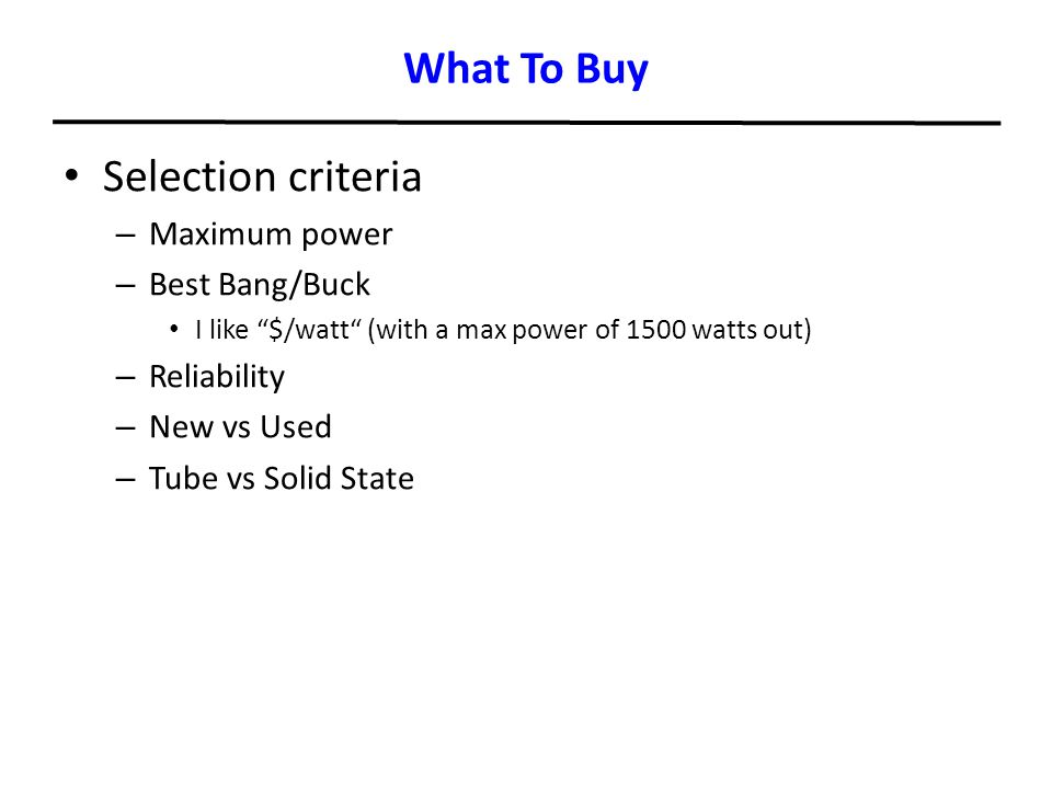 What To Buy Selection criteria Maximum power Best Bang/Buck