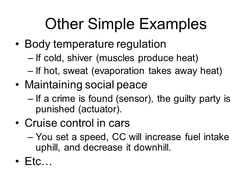 Other Simple Examples Body temperature regulation