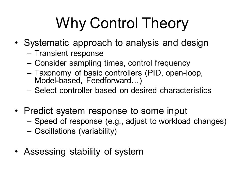 Why Control Theory Systematic approach to analysis and design