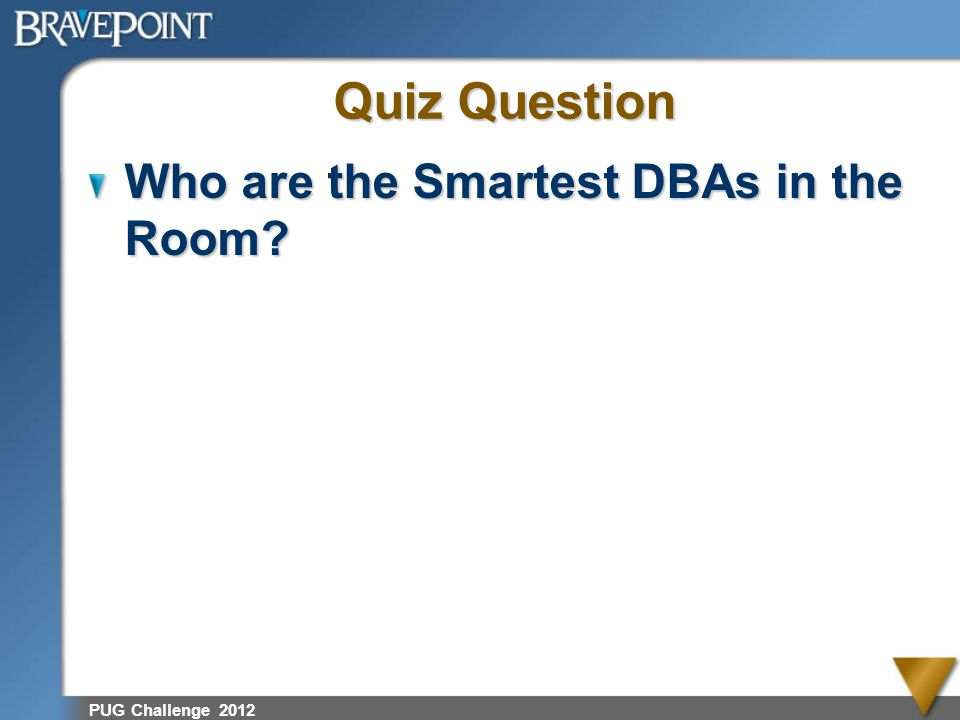 Quiz Question Who are the Smartest DBAs in the Room