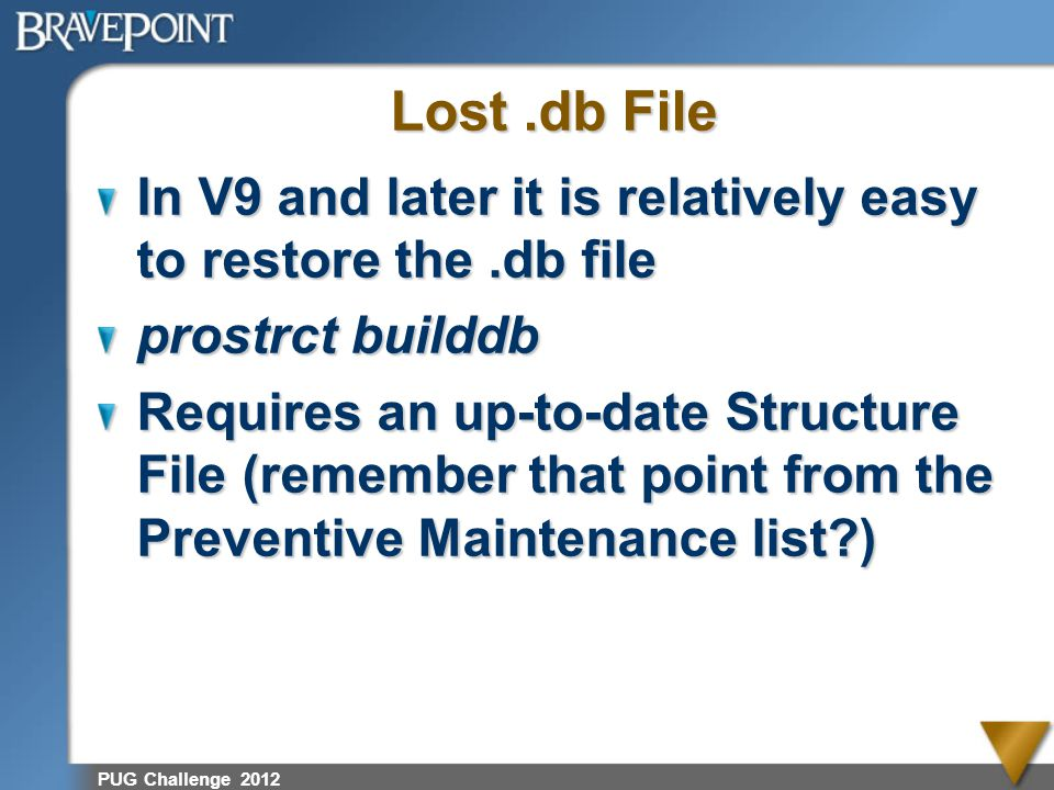 Lost .db File In V9 and later it is relatively easy to restore the .db file. prostrct builddb.