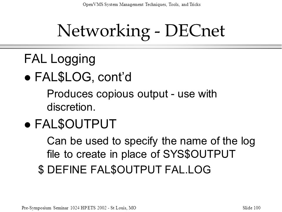 Networking - DECnet FAL Logging FAL$LOG, cont'd FAL$OUTPUT