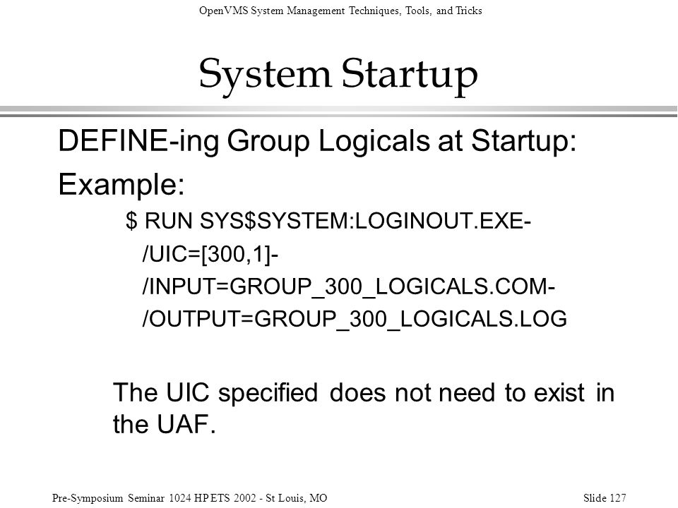 System Startup DEFINE-ing Group Logicals at Startup: Example: