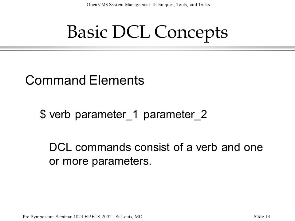 Basic DCL Concepts Command Elements $ verb parameter_1 parameter_2