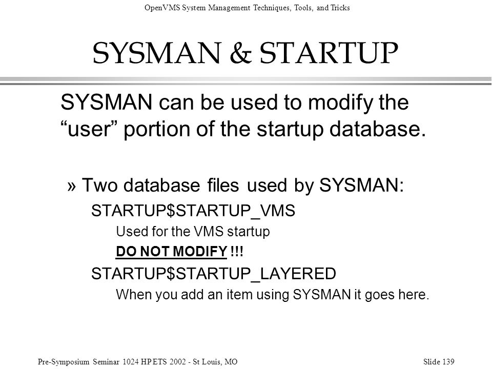 SYSMAN & STARTUP SYSMAN can be used to modify the user portion of the startup database. Two database files used by SYSMAN: