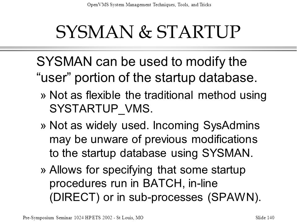 SYSMAN & STARTUP SYSMAN can be used to modify the user portion of the startup database.