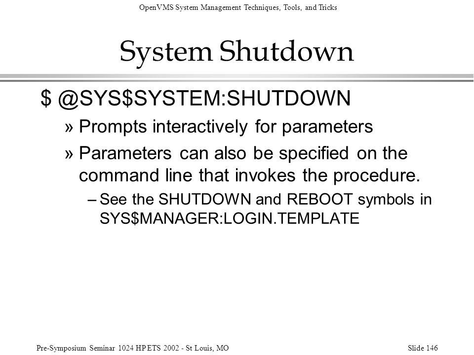 System Shutdown $ @SYS$SYSTEM:SHUTDOWN