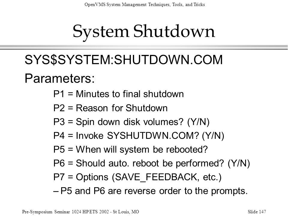 System Shutdown SYS$SYSTEM:SHUTDOWN.COM Parameters:
