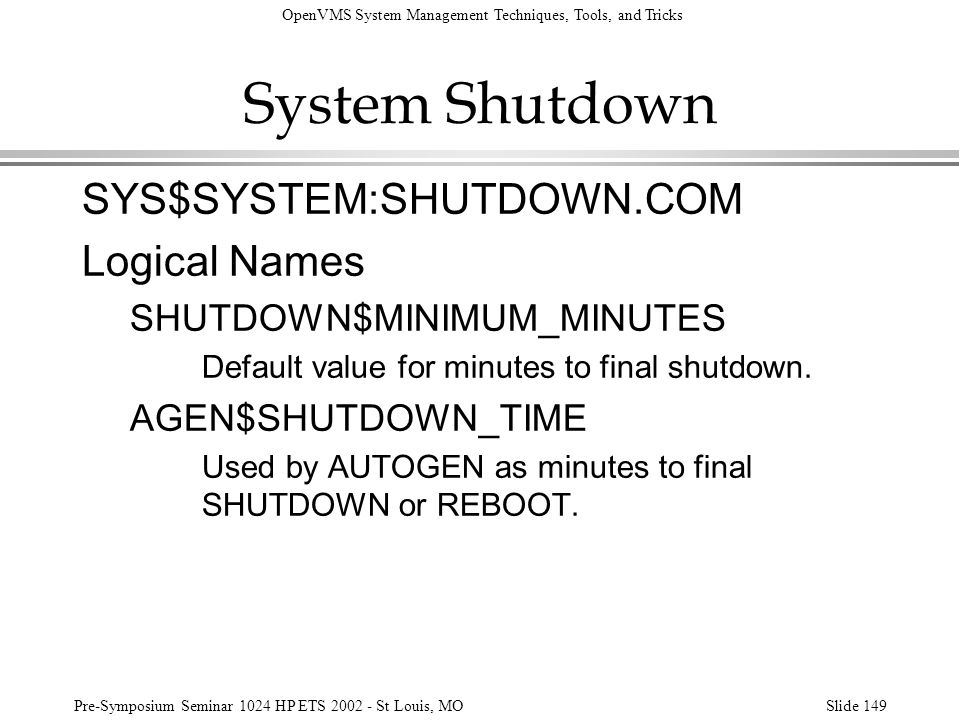 System Shutdown SYS$SYSTEM:SHUTDOWN.COM Logical Names