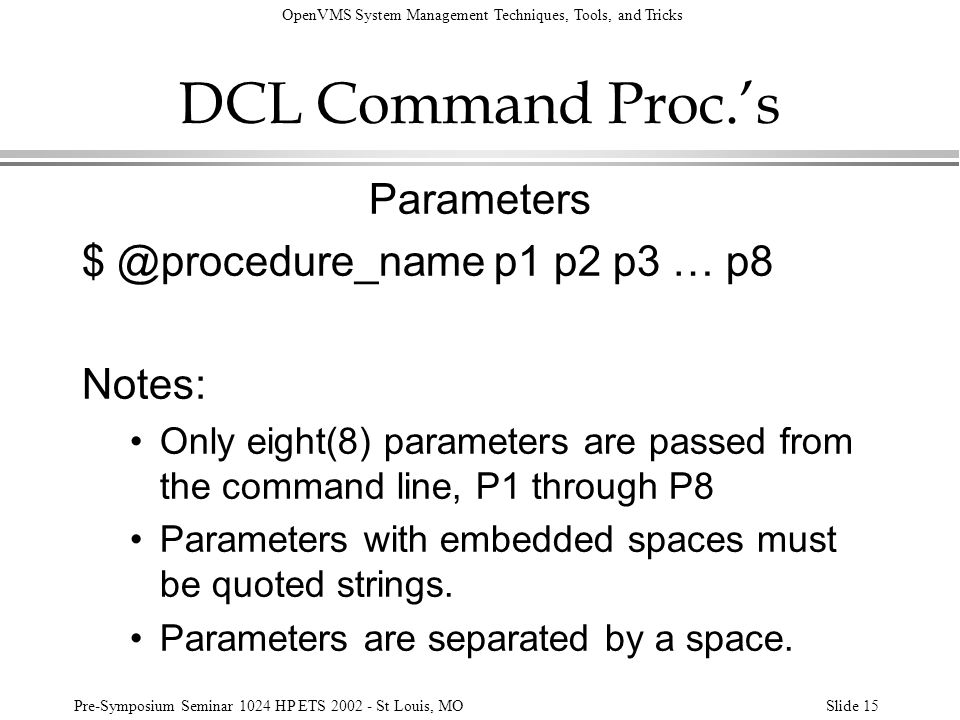 DCL Command Proc.'s Parameters $ @procedure_name p1 p2 p3 … p8 Notes: