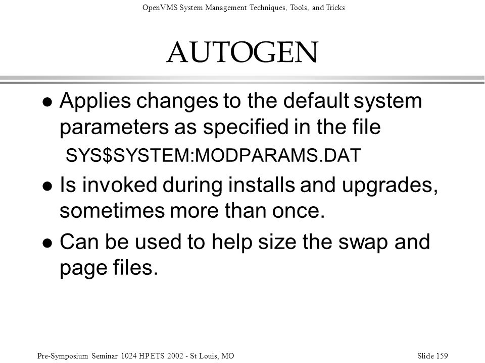 AUTOGEN Applies changes to the default system parameters as specified in the file. SYS$SYSTEM:MODPARAMS.DAT.