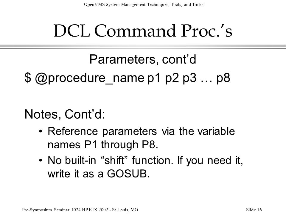 DCL Command Proc.'s Parameters, cont'd $ @procedure_name p1 p2 p3 … p8