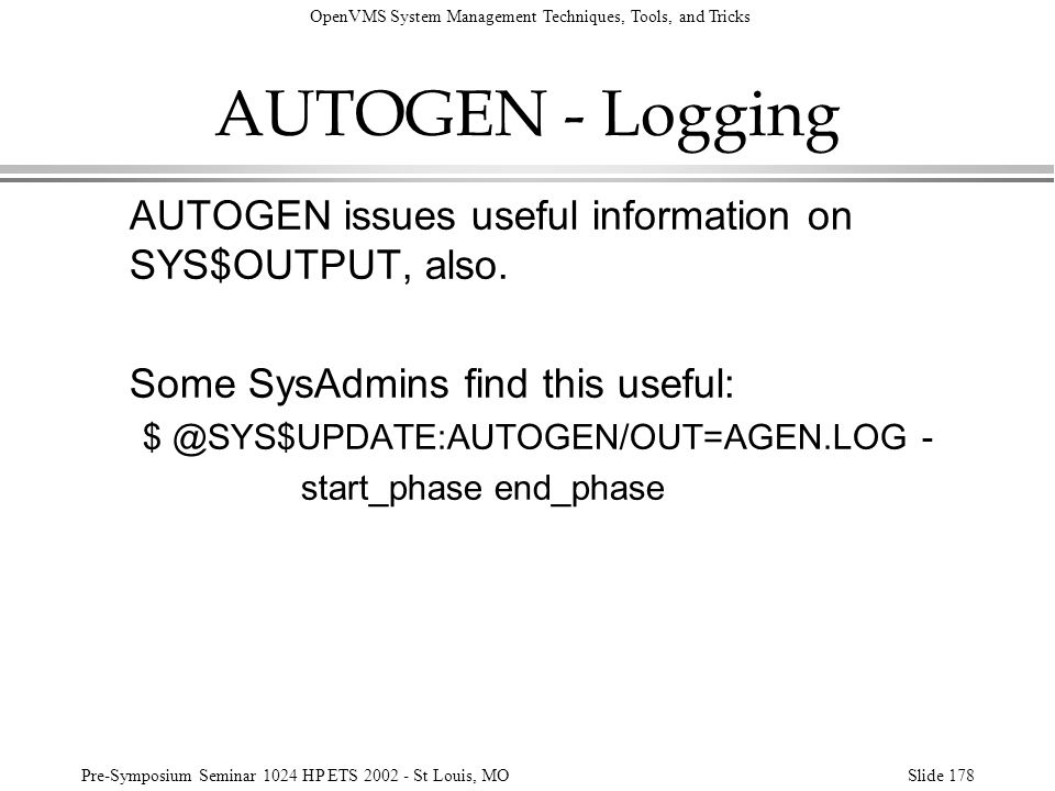 AUTOGEN - Logging AUTOGEN issues useful information on SYS$OUTPUT, also. Some SysAdmins find this useful: