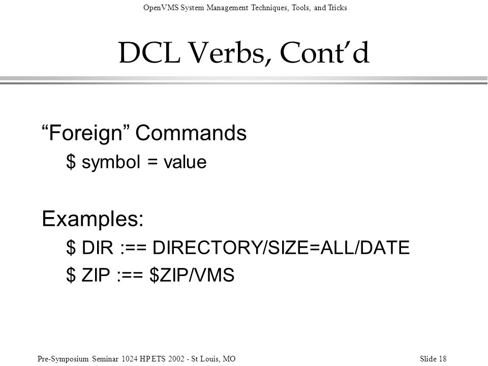 DCL Verbs, Cont'd Foreign Commands Examples: $ symbol = value