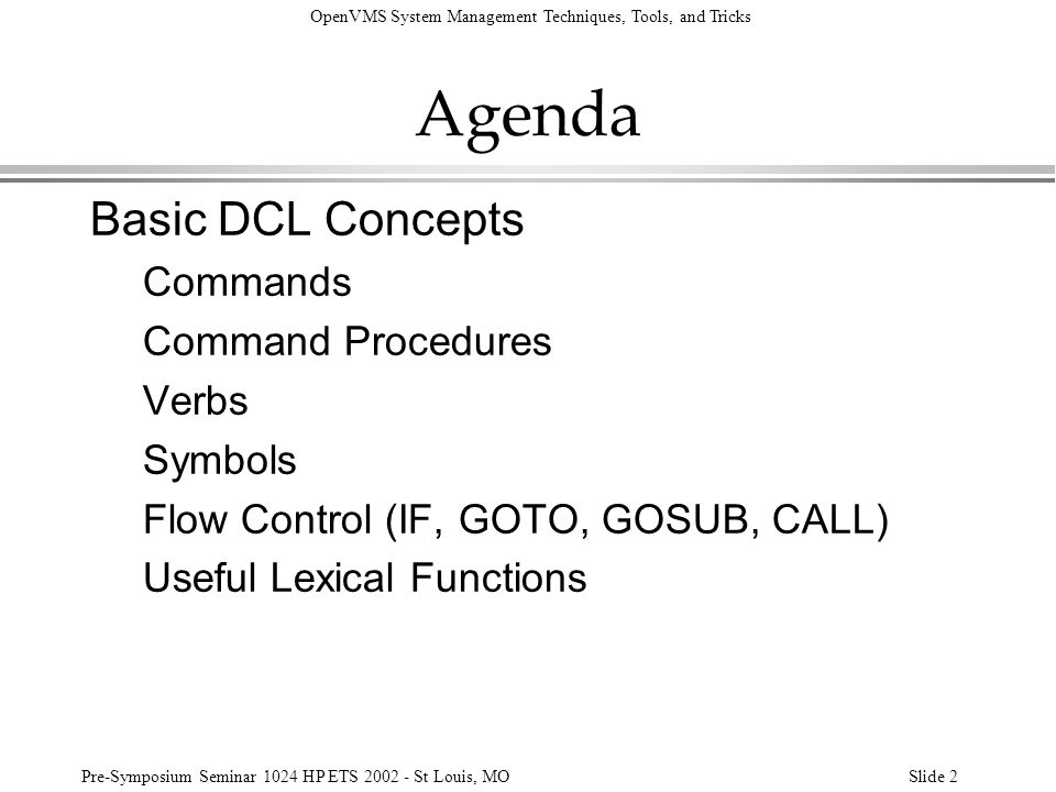 Agenda Basic DCL Concepts Commands Command Procedures Verbs Symbols