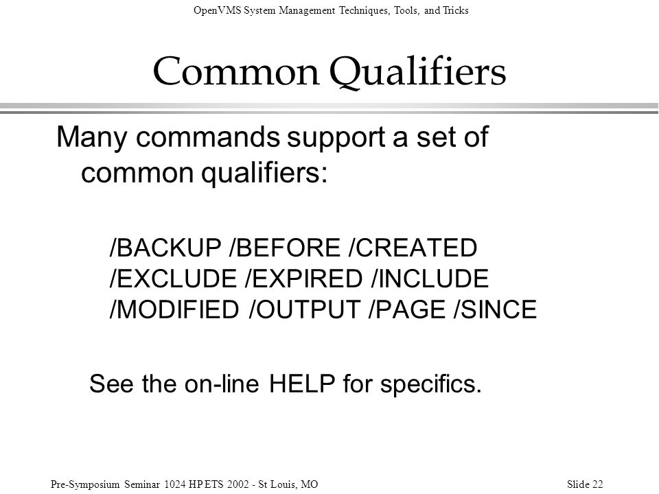 Common Qualifiers Many commands support a set of common qualifiers: