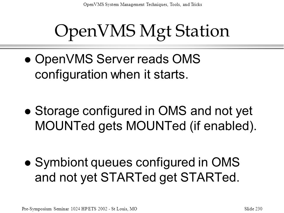 OpenVMS Mgt Station OpenVMS Server reads OMS configuration when it starts. Storage configured in OMS and not yet MOUNTed gets MOUNTed (if enabled).