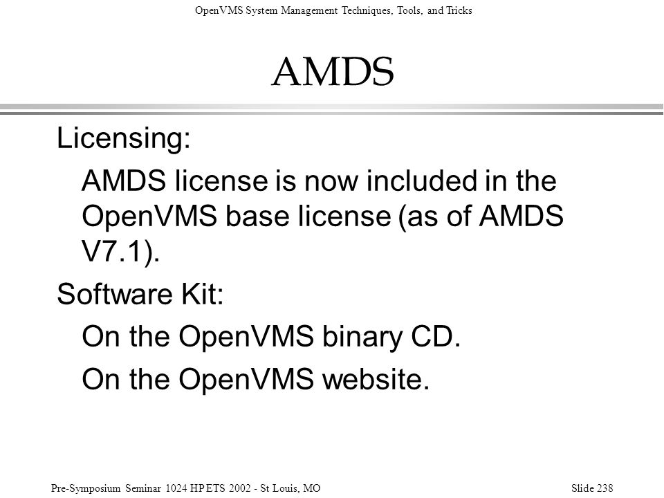 AMDS Licensing: AMDS license is now included in the OpenVMS base license (as of AMDS V7.1). Software Kit: