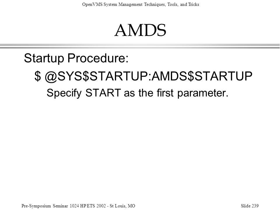 AMDS Startup Procedure: $ @SYS$STARTUP:AMDS$STARTUP