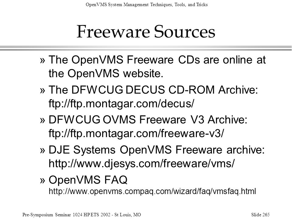 Freeware Sources The OpenVMS Freeware CDs are online at the OpenVMS website. The DFWCUG DECUS CD-ROM Archive: ftp://ftp.montagar.com/decus/